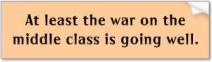 1aec2-at_least_the_war_on_the_middle_class_is_going_w_bumper_sticker-p128248102172986648z74sk_4001